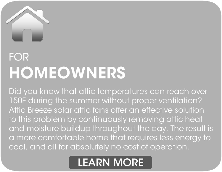Attic Breeze solar attic fans continuously remove attic heat throughout the day.